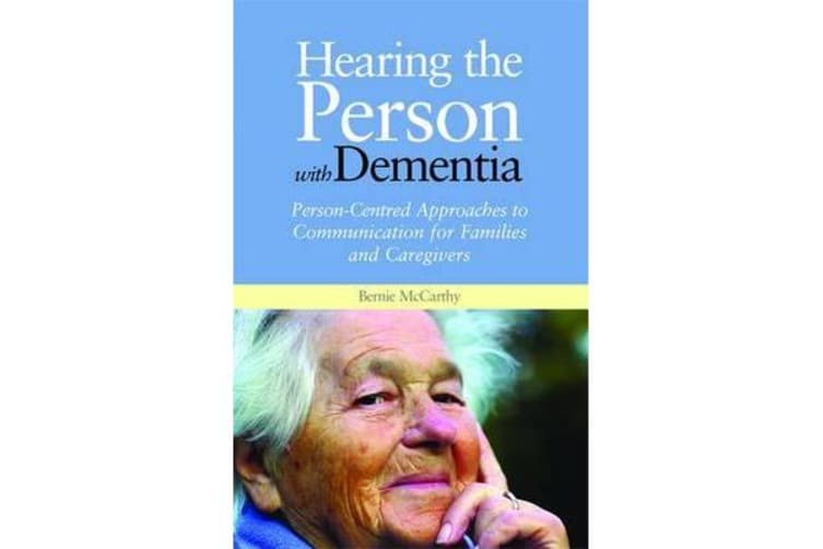 Hearing the Person with Dementia - Person-Centred Approaches to Communication for Families and Caregivers