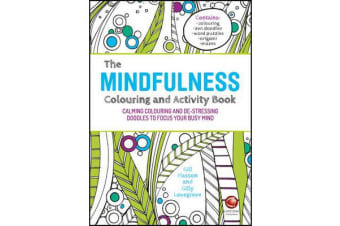 The Mindfulness Colouring and Activity Book - Calming Colouring and De-stressing Doodles to Focus Your Busy Mind