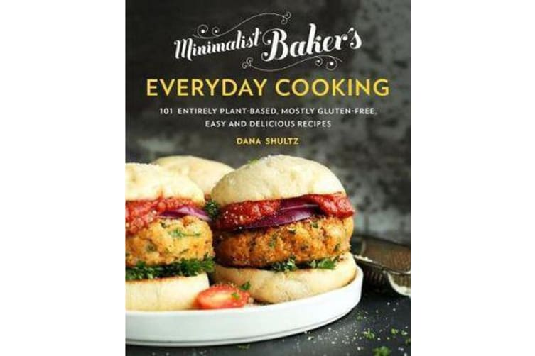 Minimalist Baker's Everyday Cooking - 101 Entirely Plant-Based, Mostly Gluten-Free, Easy and Delicious Recipes
