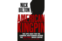 American Kingpin - The Epic Hunt for the Criminal Mastermind behind the Silk Road Drugs Empire