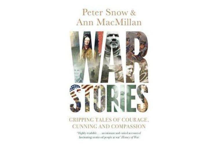 War Stories - Gripping Tales of Courage, Cunning and Compassion