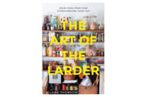 The Art of the Larder - Good food from your storecupboard, every day