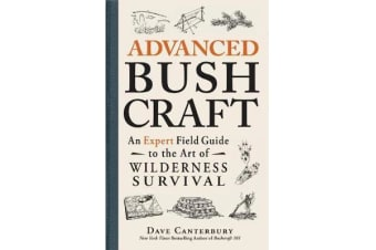 Advanced Bushcraft - An Expert Field Guide to the Art of Wilderness Survival