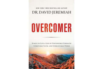 Overcomer - 8 Ways to Live a Life of Unstoppable Strength, Unmovable Faith, and Unbelievable Power