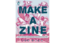 Make a Zine - Start Your Own Underground Publishing Revolution