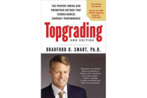 Topgrading - The Proven Hiring and Promoting Method That Turbocharges Company Performance