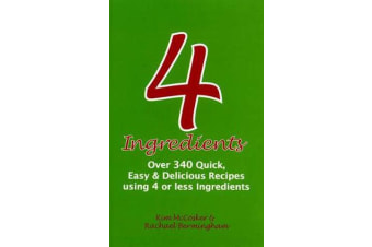 4 Ingredients - Over 340 Quick, Easy & Delicious Recipes Using 4 or Fewer Ingredients