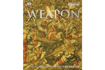 Weapon - A Visual History of Arms and Armour