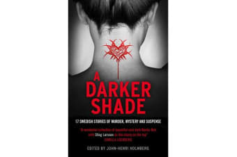 A Darker Shade - 17 Swedish stories of murder, mystery and suspense including a short story by Stieg Larsson