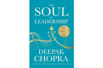 The Soul of Leadership - Unlocking Your Potential for Greatness
