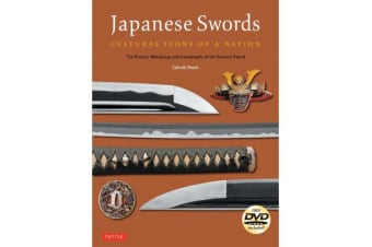 Japanese Swords - Cultural Icons of a Nation; The History, Metallurgy and Iconography of the Samurai Sword