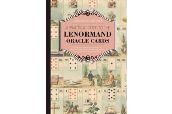 A Practical Guide to the Lenorman Oracle Cards - A Practical Workbook with Clear Diagrams and Keywords That Teaches the Understanding of the World Famous Lenormand Oracle Cards
