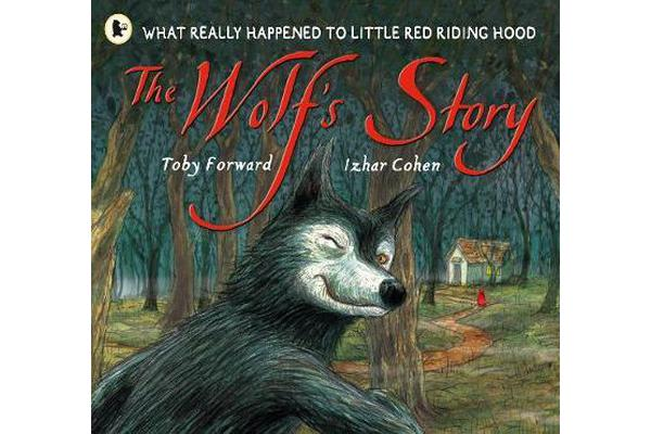 The Wolf's Story - What Really Happened to Little Red Riding Hood