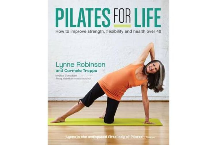 Pilates for Life - How to improve strength, flexibility and health over 40