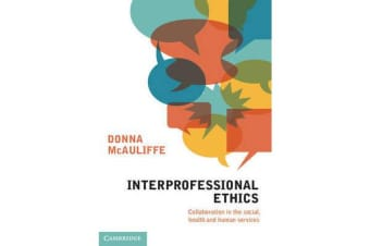 Interprofessional Ethics - Collaboration in the Social, Health and Human Services