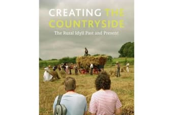 Creating the Countryside - The Rural Idyll
