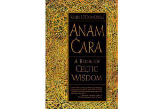 Anam Cara - A Book of Celtic Wisdom