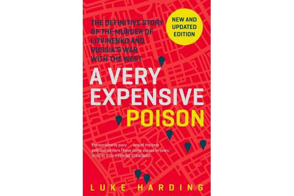 A Very Expensive Poison - The Definitive Story of the Murder of Litvinenko and Russia's War with the West