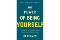 The Power of Being Yourself - A Game Plan for Success--by Putting Passion into Your Life and Work