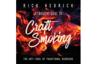 Pitmasters Guide to Craft Smoking (Bbq) - The Art and Soul of Traditional Barbeque