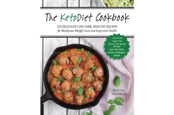 The KetoDiet Cookbook - More Than 150 Delicious Low-Carb, High-Fat Recipes for Maximum Weight Loss and Improved Health