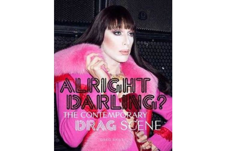 Alright Darling? - The Contemporary Drag Scene