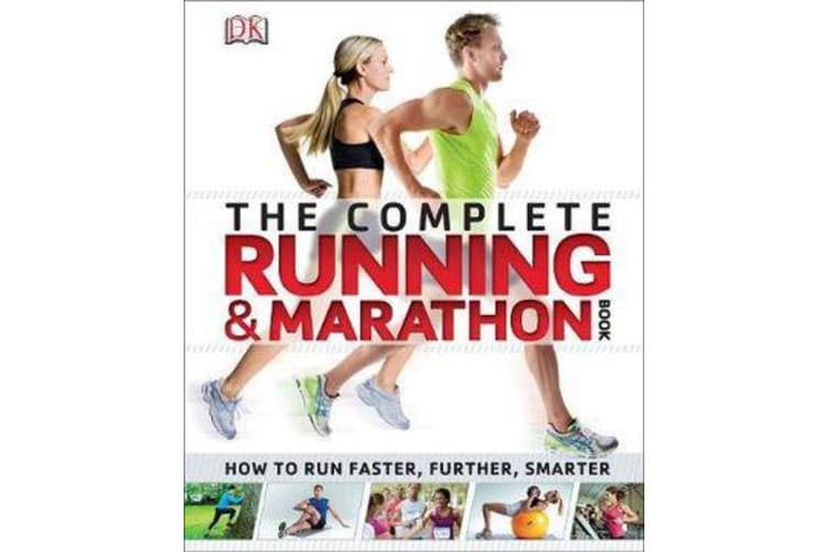The Complete Running and Marathon Book - How to Run Faster, Further, Smarter