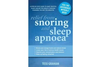 Relief From Snoring And Sleep Apnoea - A Step-By-Step Guide To Restful Sleep And Better Health Through Changing The Way Y