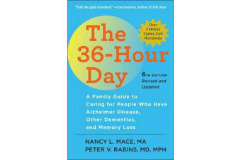 The 36-Hour Day - A Family Guide to Caring for People Who Have Alzheimer Disease, Other Dementias, and Memory Loss