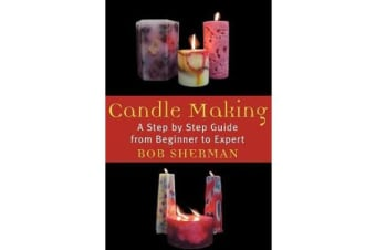 Candle Making - A Step by Step Guide from Beginner to Expert