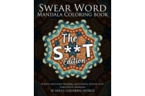 Swear Word Mandala Coloring Book - The S**t Edition - 40 Rude and Funny Swearing and Cursing Designs with Stress Relief Mandalas