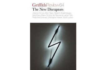 Griffith Review 64 - The New Disruptors