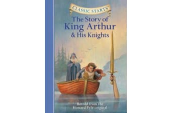 Classic Starts (R): The Story of King Arthur & His Knights - Retold from the Howard Pyle Original