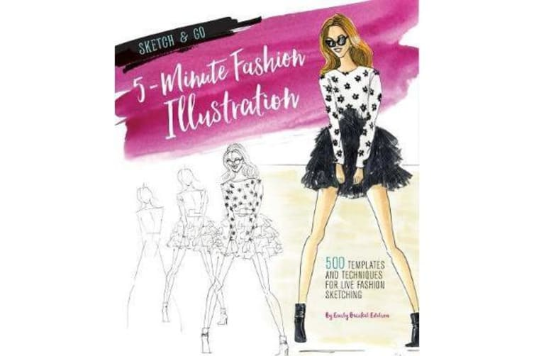 Sketch and Go: 5-Minute Fashion Illustration - 500 Templates and Techniques for Live Fashion Sketching