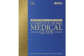 BMA Complete Home Medical Guide - The Essential Reference for Every Family