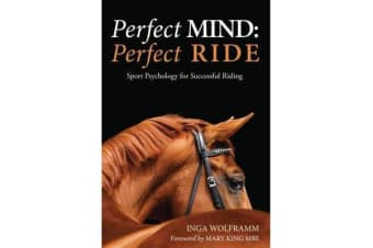 Perfect Mind, Perfect Ride - Sport Psychology for Successful Riding