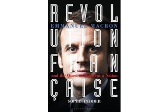 Revolution Francaise - Emmanuel Macron and the quest to reinvent a nation