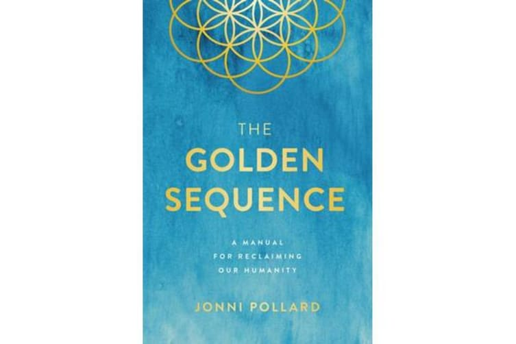The Golden Sequence - A Manual for Reclaiming Our Humanity