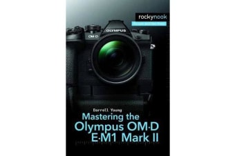 Mastering the Olympus OM-D E-M1 Mark II