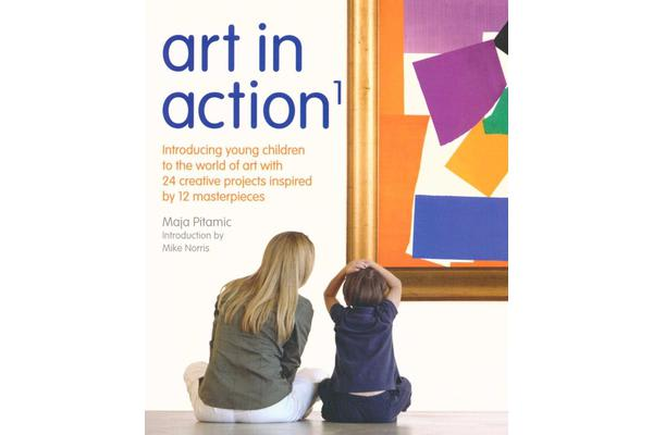 Art in Action 1 - Introducing Young Children to the World of Art with 24 Creative Projects Inspired by 12 Masterpieces