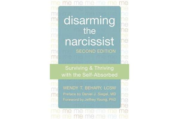 Disarming the Narcissist, Second Edition - Surviving and Thriving with the Self-Absorbed