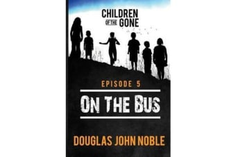 On the Bus - Children of the Gone - Post Apocalyptic Young Adult Series - Episode 5 of 12