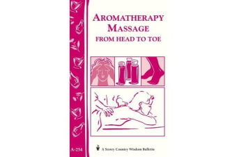 Aromatherapy Massage from Head to Toe - Storey's Country Wisdom Bulletin A.254