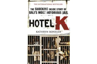 Hotel K - The Shocking Inside Story of Bali's Most Notorious Jail