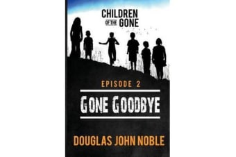Gone Goodbye - Children of the Gone - Post Apocalyptic Young Adult Series - Episode 2 of 12
