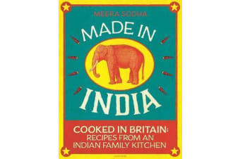 Made in India - Cooked in Britain: Recipes from an Indian Family Kitchen