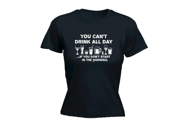123T Funny Tee - You Cant Drink All Day - (Small Black Womens T Shirt)