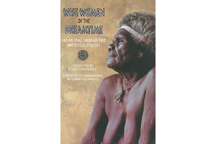 Wise Women of the Dreamtime - Aboriginal Tales of the Ancestral Powers