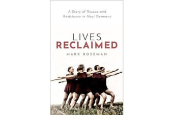 Lives Reclaimed - A Story of Rescue and Resistance in Nazi Germany