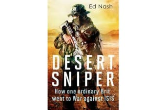 Desert Sniper - How One Ordinary Brit Went to War Against ISIS